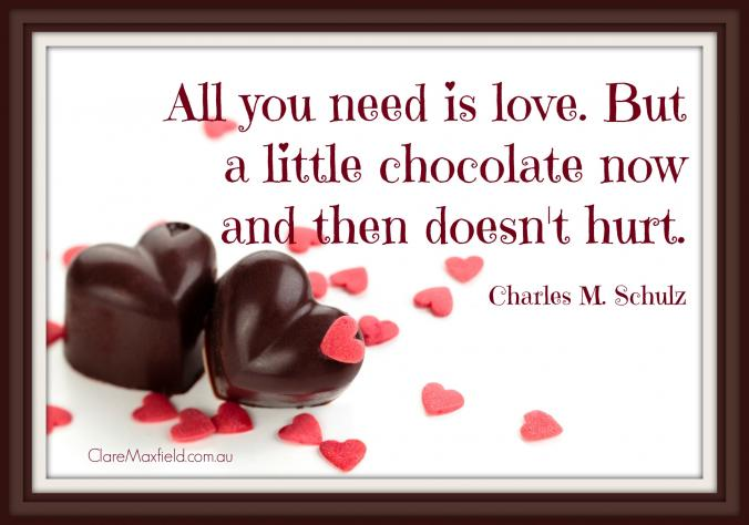 All you need is love. But a little chocolate now and then doesn't hurt