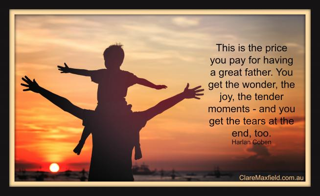 This is the price you pay for having a great father. You get the wonder, the joy, the tender moments - and you get the tears at the end, too