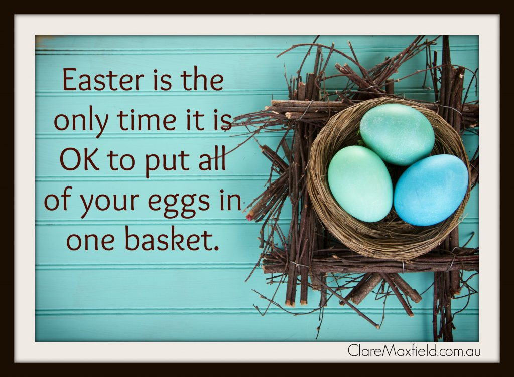 Easter is the only time it is OK to put all of your eggs in one basket.. Whatever you are doing over this time, stay safe and have a lovely time with family and friends.