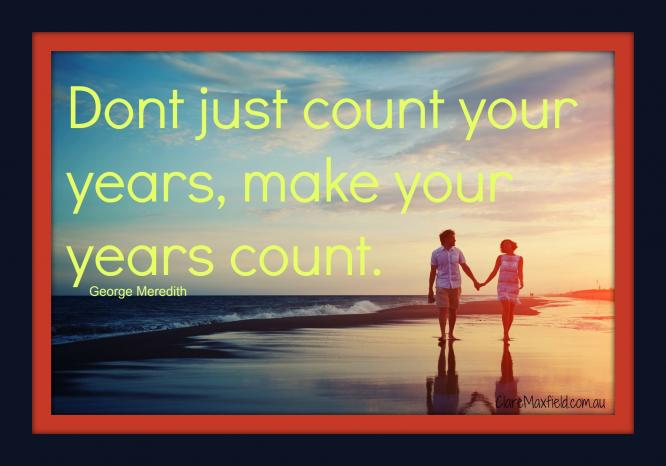 Dont just count your years. make your years count